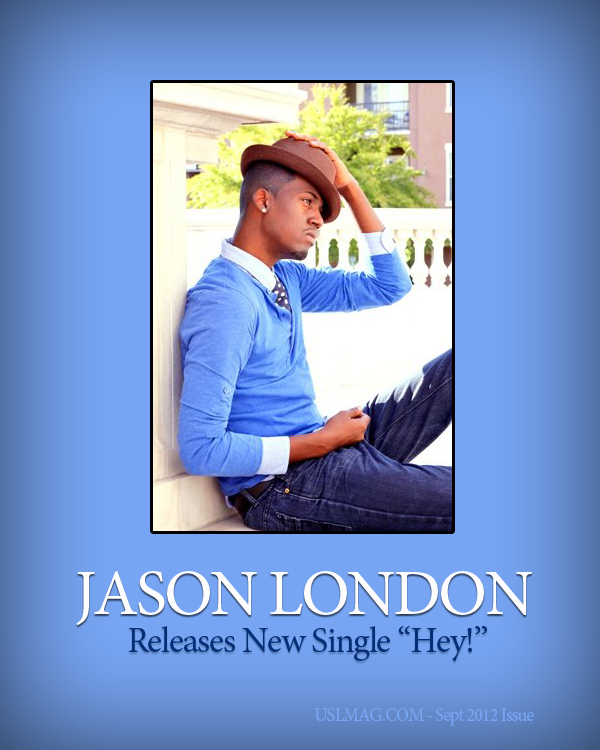 jason london, new single hey, producer papa, usl magazine, uslmag.com, sept 2012 issue